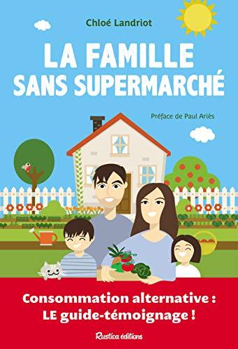 La famille sans supermarché : Consommation alternative: Chloé Landriot