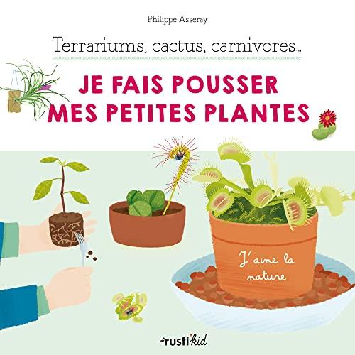 9782815316149: Terrariums, cactus, carnivores... Je fais pousser mes petites plantes