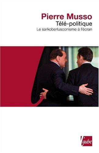 9782815900072: Télé-politique - Le sarkoberlusconisme à l'écran