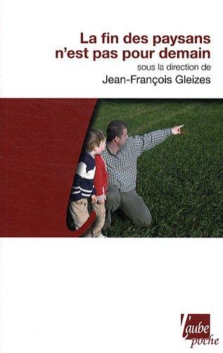 La Fin des paysans n'est pas pour: Collectif; Jean-François Gleizes