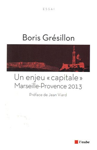 Un enjeu capitale: Marseille-Provence 2013: Grésillon, Boris