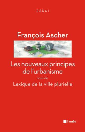 Nouveaux principes de l'urbanisme [nouvelle édition]: Ascher, Fran�ois