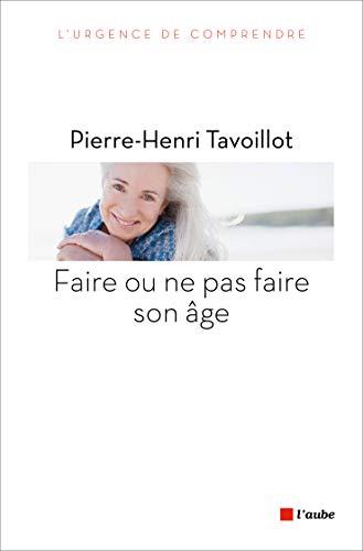 Faire ou ne pas faire son âge: Tavoillot, Pierre-Henri