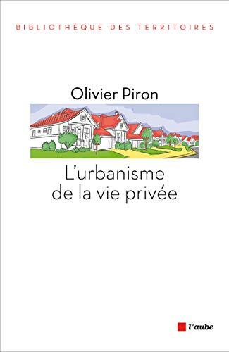 Urbanisme de la vie privée (L'): Piron, Olivier