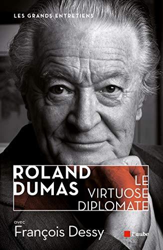 Roland Dumas: le virtuose diplomate: Dessy, Fran�ois