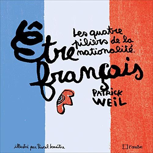Être français [illustrée]: Weil, Patrick