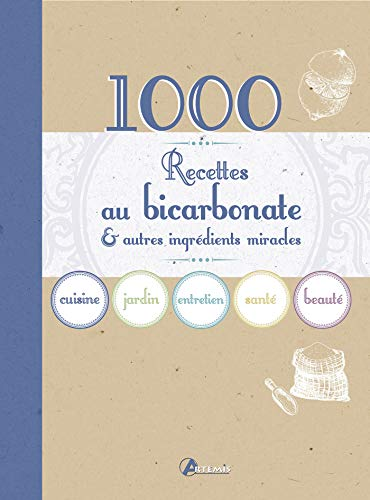 1000 TRUCS & ASTUCES AU BICARBONATE & AUTRES INGRÉDIENTS MIRACLES: COLLECTIF