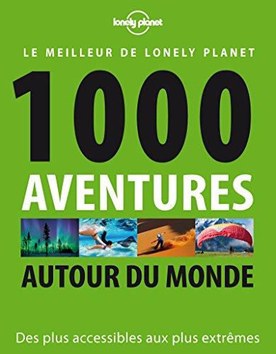 1000 aventures autour du monde - 1ed: Collectif