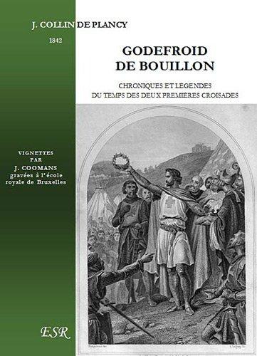 9782816200683: Godefroid de Bouillon, chroniques et légendes du temps des deux premières croisades (1095-1180)