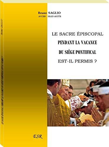 9782816203165: LE SACRE EPISCOPAL PENDANT LA VACANCE DU SIEGE PONTIFICAL EST-IL PERMIS ?