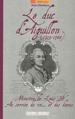 9782817700052: Le duc d'Aiguillon (1720-1788) : Ministre de Louis XV au service du roi... et des dames
