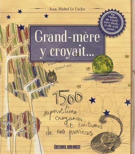 9782817700557: Grand-mère y croyait... : 1500 superstitions, croyances et coutumes de nos provinces