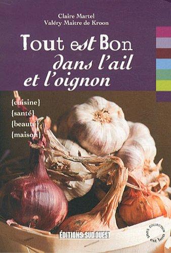 9782817701103: Tout Est Bon...: Tout Est Bon Dans L'ail Et L'oignon (French Edition)