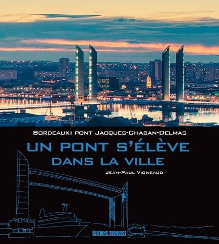 9782817703008: UN PONT S'ELEVE DANS LA VILLE, PONT J.-CHABAN-DELMAS