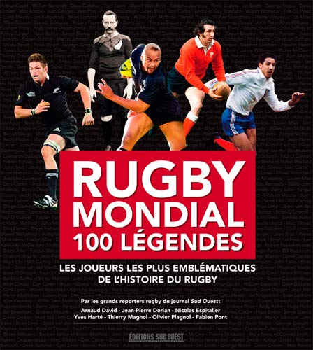 9782817704722: Rugby mondial 100 légendes : Les joueurs les plus emblématiques de l'histoire du rugby