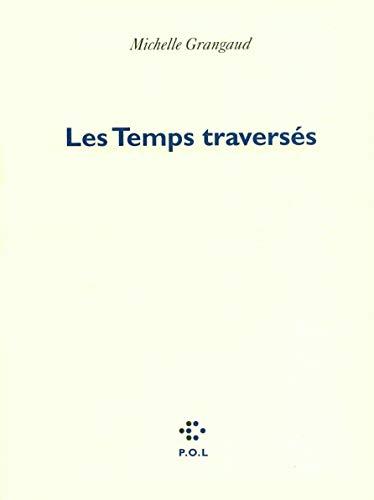 TEMPS TRAVERSÉS (LES): GRANGAUD MICHELLE