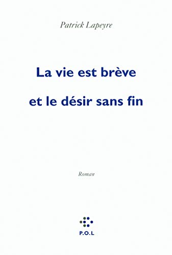 La Vie Est Breve Et Le Desir Sans Fin Fl (French Edition): Patrick Lapeyre