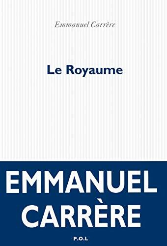Le Royaume [ prix litteraire Le Monde ] (French Edition): Emmanuel Carrere