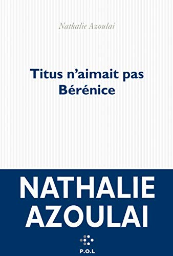 9782818036204: Titus n'aimait pas Bérénice - Prix Médicis 2015