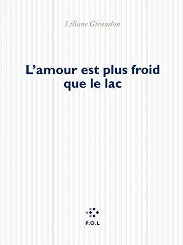 L?amour est plus froid que le lac: Liliane Giraudon