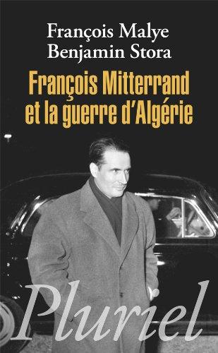 FRANÇOIS MITTERRAND ET LA GUERRE D'ALGÉRIE: STORA BENJAMIN