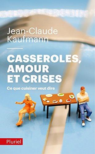 9782818501252: Casseroles, amours et crises: Ce que cuisiner veut dire
