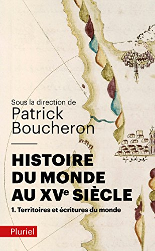 9782818501931: Histoire du monde au XVe siècle, tome 1: Territoires et écritures du monde (Pluriel)