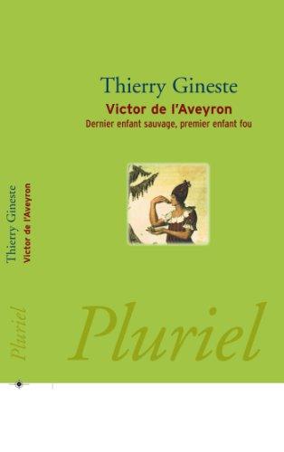Victor de l'Aveyron: Dernier enfant sauvage, premier: Thierry Gineste