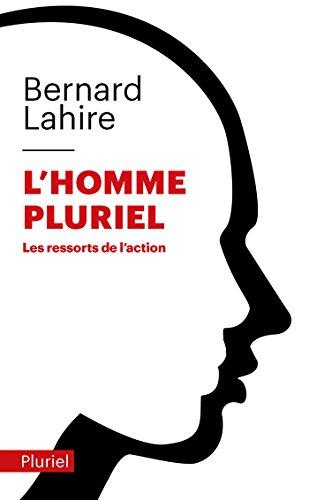 L'homme pluriel: Les ressorts de l'action: Bernard Lahire