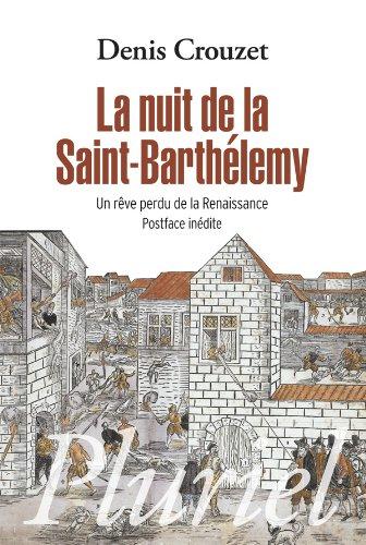 9782818502457: La nuit de la Saint-Barthélémy: Un rêve perdu de la Renaissance (Pluriel)