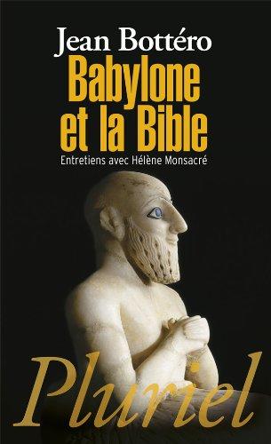 BABYLONE ET LA BIBLE : ENTRETIENS AVEC HÉLÈNE MONSACRÉ: BOTTERO JEAN
