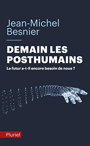 DEMAIN LES POSTHUMAINS: BESNIER JEAN-MICHEL
