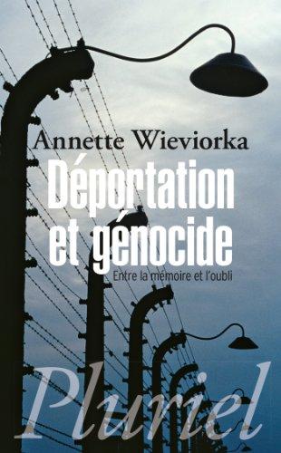 Déportation et génocide: Entre la mémoire et: Annette Wieviorka