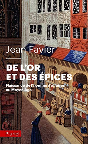 DE L'OR ET DES ÉPICES : NAISSANCE DE L'HOMME D'AFFAIRES AU MOYEN ÂGE: ...