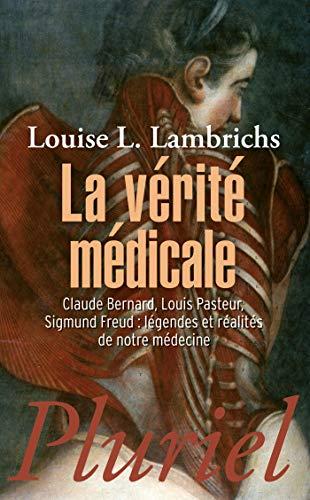 9782818503829: La v�rit� m�dicale : Claude Bernard, Louis Pasteur, Sigmund Freud : l�gendes et r�alit�s de notre m�decine