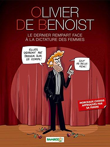 OLIVIER DE BENOIST T.01 : LE DERNIER REMPART FACE À LA DICTATURE DES FEMMES: BENOIST OLIVIER...