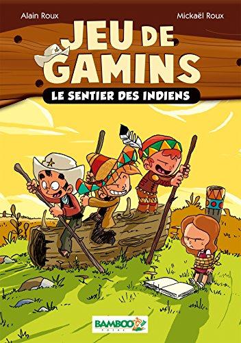 JEU DE GAMINS T.02 : LE SENTIER DES INDIENS: ROUX ALAIN