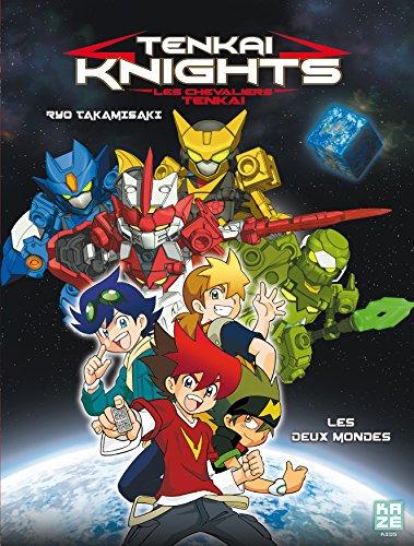 TENKAI KNIGHTS T.01 : LES DEUX MONDES: TAKAMISAKI RYO