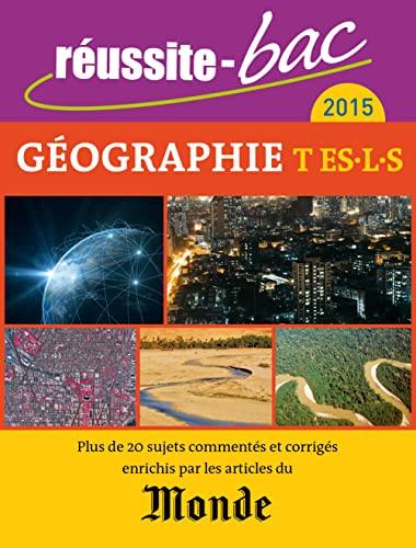 9782820803221: R�ussite-bac 2015 - G�ographie, Terminale s�ries ES, L et S (avec Le Monde)
