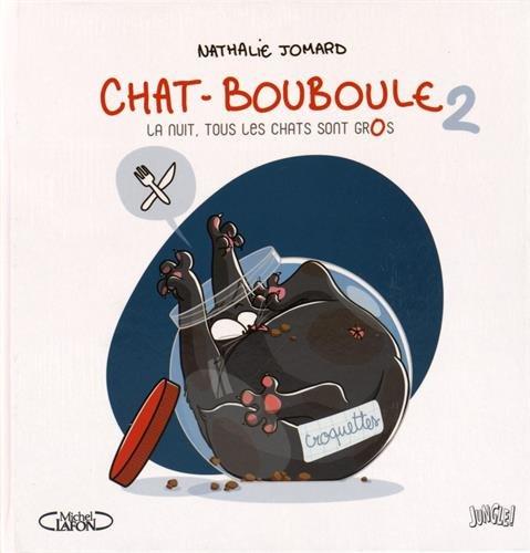 CHAT BOUBOULE T.02 : LA NUIT TOUS LES CHATS SONT GROS: JOMARD NATHALIE