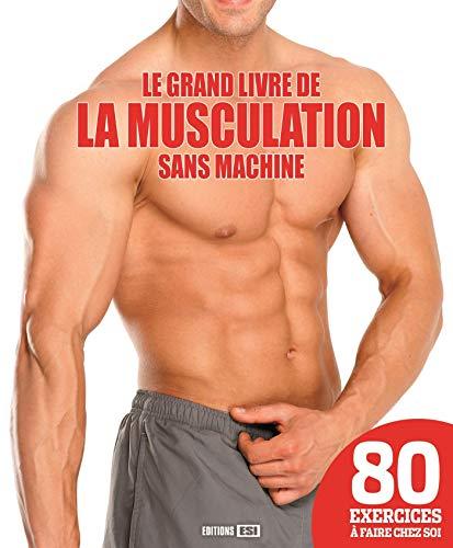 GRAND LIVRE DE LA MUSCULATION SANS MACHINE (LE): COLLECTIF