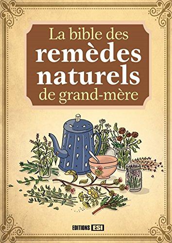 BIBLE DES REMÈDES NATURELS DE GRAND-MÈRE (LA): COLLECTIF