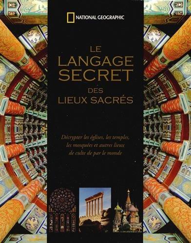 9782822900652: Le langage secret des lieux sacr�s : D�crypter les �glises, les temples, les mosqu�es et autres lieux de culte de par le monde