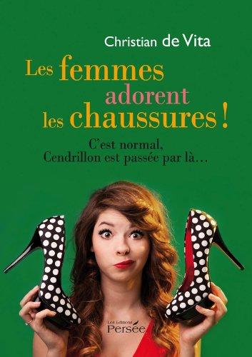 9782823103267: Les Femmes Adorent les Chaussures! C'Est Normal, Cendrillon Est Passee par la