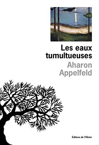 Eaux tumultueuses (Les): Appelfeld, Aharon