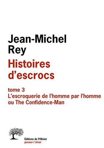 9782823605426: Histoires d'escrocs : Tome 3, L'escroquerie de l'homme par l'homme ou The Confidence-Man
