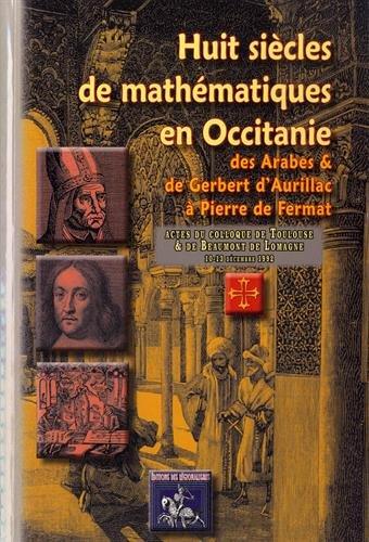 9782824003429: Huit Siecles de Mathematiques en Occitanie, des Arabes & de Gerbert d'Aurillac a Pierre de Fermat