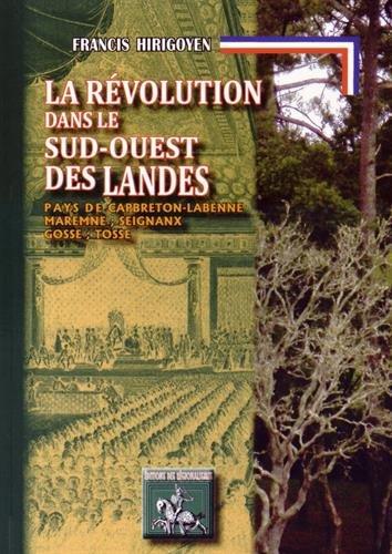 9782824003900: La Révolution dans le Sud-Ouest des Landes : Pays de Capbreton-Labenne, Maremne, Seignanx, Gosse, Tosse