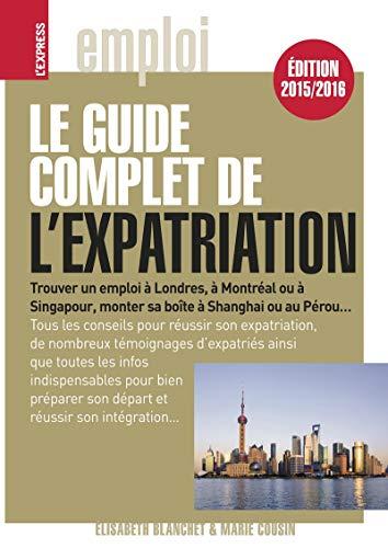 le guide complet de l'expatriation: Elisabeth; Cousin, Marie Blanchet