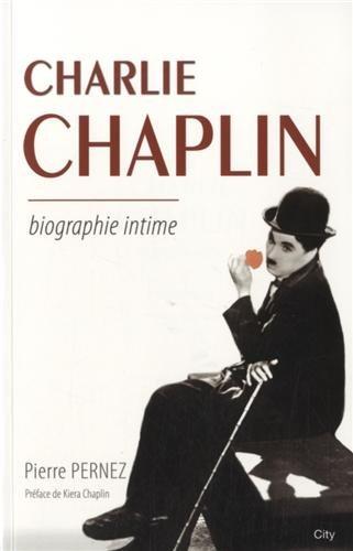 CHARLIE CHAPLIN : BIOGRAPHIE INTIME: PERNEZ PIERRE
